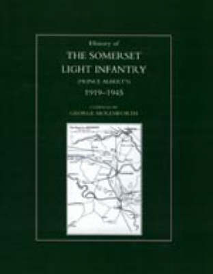 History of the Somerset Light Infantry (Prince Albert's): 1919-1945 (Hardback)