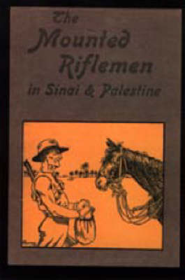 Mounted Riflemen in Sinai and Palestine. The Story of New Zealand's Crusaders 2003 (Hardback)