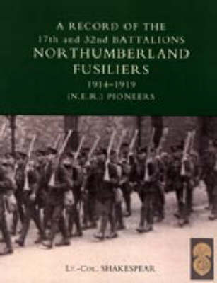 RECORD of the 17th and 32nd BATTALIONS NORTHUMBERLAND FUSILIERS (N.E.R. Pioneers). 1914-1919 (Hardback)