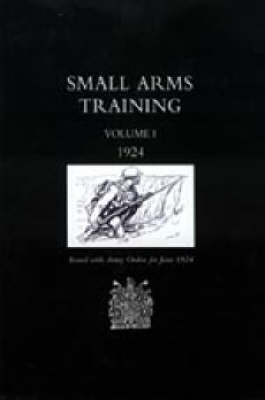 Small Arms Training 1924: v. 1 (Hardback)