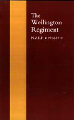Wellington Regiment 2003: N.Z.E.F 1914-1918 (Hardback)