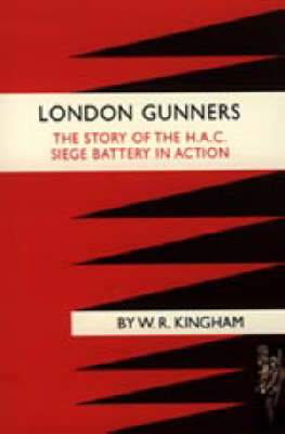 London Gunners. The Story of the H.A.C. Siege Battery in Action 2003 (Hardback)