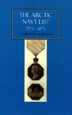 Arctic Navy List 2003: A Century of Arctic & Antarctic Officers 1773-1873 (Hardback)