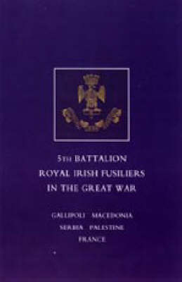 Short Record of the Service and Experiences of the 5th Battalion Royal Irish Fusiliers in the Great War 2004 (Hardback)