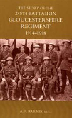 Story of the 2/5th Battalion the Gloucestershire Regiment 1914-1918 2003 (Hardback)