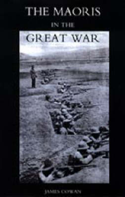 Maoris in the Great War 2004: A History of the New Zealand Native Contingent and Pioneer Battalion - Gallipoli 1915 France and Flanders 1916-1918 (Hardback)