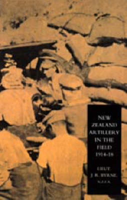 New Zealand Artillery in the Field 2004: The History of the New Zealand Artillery, 1914-1918 (Hardback)