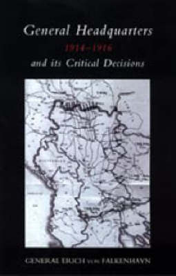General Headquarters (German)1914-16 and Its Critical Decisions 2004 (Hardback)