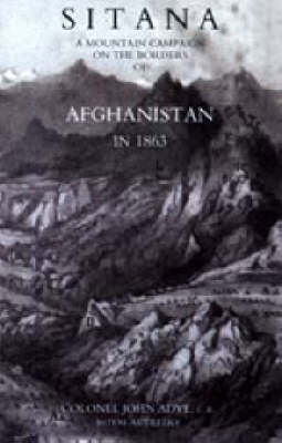 Sitana 2004: A Mountain Campaign on the Borders of Afghanistan in 1863 (Hardback)