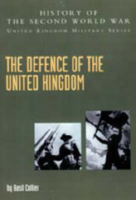 Defence of the United Kingdom 2004: History of the Second World War: United Kingdom Military Series: Official Campaign History (Hardback)