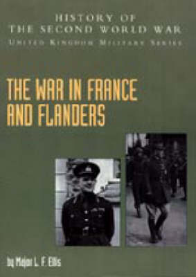 War in France and Flanders 1939-1940 2004: History of the Second World War: United Kingdom Military Series: Official Campaign History (Hardback)