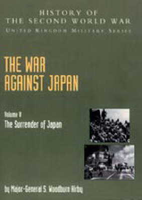 War Against Japan 2004: v. V: The Surrender of Japan: History of the Second World War: United Kingdom Military Series: Official Campaign History (Hardback)