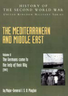 """Mediterranean and Middle East 2004: v. II: """"The Germans Come to the Help of Their Ally"""" (1941): History of the Second World War: United Kingdom Military Series: Official Campaign History (Hardback)"""
