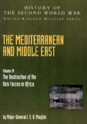 Mediterranean and Middle East 2004: v. IV: The Destruction of the Axis Forces in Africa: History of the Second World War: United Kingdom Military Series: Official Campaign History (Hardback)