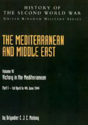 Mediterranean and Middle East 2004: v. VI, Pt. I: Victory in the Mediterranean Part I 1st April to 4th June 1944: History of the Second World War: United Kingdom Military Series: Official Campaign History (Hardback)