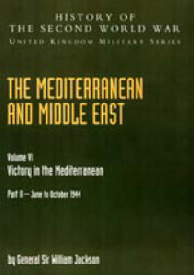Mediterranean and Middle East 2004: v. VI, Pt. II: Victory in the Mediterranean Part II June to October 1944: History of the Second World War: United Kingdom Military Series: Official Campaign History (Hardback)