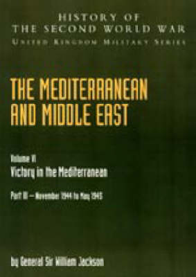 Mediterranean and Middle East 2004: v. VI, Pt. III: Victory in the Mediterranean Part III November 1944 to May 1945: History of the Second World War: United Kingdom Military Series: Official Campaign History (Hardback)