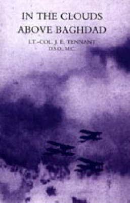 In the Clouds Above Baghdad: Being the Records of an Air Commander 2004 (Hardback)