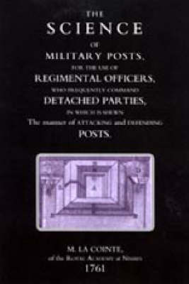 Science of Military Posts, for the Use of Regimental Officers Who Frequently Command Detached Parties (1761) 2004 (Hardback)