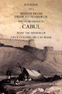 Journal of a March from Delhi to Peshawur and from Thence to Cabul with the Mission of Lieut-Colonel Sir C.M. Wade (Ghuznee 1839 Campaign) 2004 (Hardback)