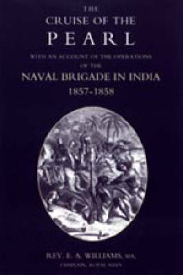 Cruise of the Pearl with an Account of the Operations of the Naval Brigade in India 2004 (Hardback)