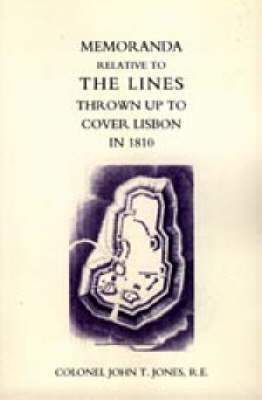 Memoranda Relative to the Lines Thrown Up to Cover Lisbon in 1810 2004 (Hardback)