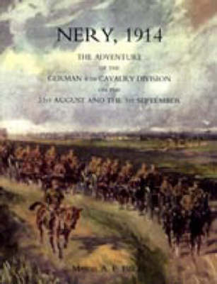 Nery, 1914 2004: The Adventure of the German 4th Cavalry Division on the 31st August and the 1st September (Hardback)