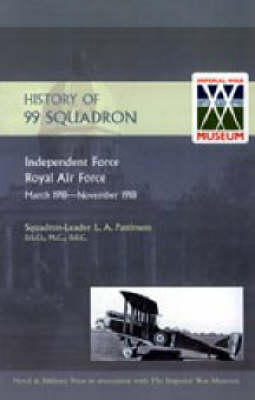 History of 99 Squadron. Independent Force. Royal Air Force. March, 1918 - November, 1918 (Hardback)