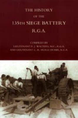 History of the 135th Siege Battery R.G.A (Hardback)