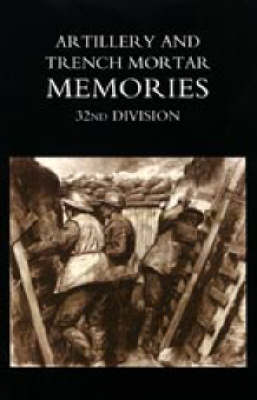 Artillery and Trench Mortar Memories - 32nd Division 2004 (Hardback)