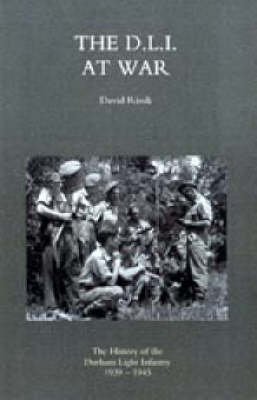 D.L.I. at War 2004: The History of the Durham Light Infantry 1939-1945 (Hardback)