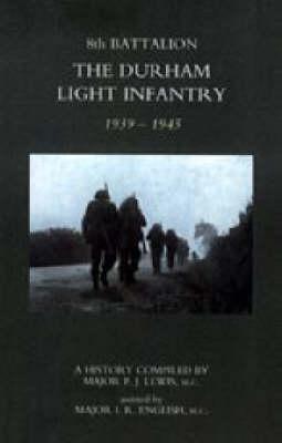 8th Battalion the Durham Light Infantry 1939-1945 2004 (Hardback)