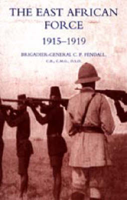 The East African Force 1915-1919 2005 (Hardback)