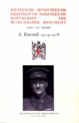 Sixteenth, Seventeenth, Eighteenth & Nineteenth Battalions the Manchester Regiment 1914-1918 2005 (Hardback)