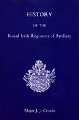 History of the Royal Irish Regiment of Artillery 2005 (Hardback)