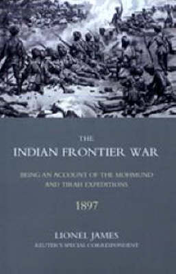 Indian Frontier War 2005: Being an Account of the Mohund & Tirah Expeditions of 1897 (Hardback)