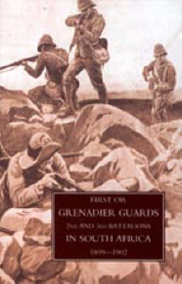 First or Grenadier Guards in South Africa 1899-1902 2005 (Hardback)