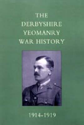 Derbyshire Yeomanry War History, 1914-1919 2005 (Hardback)