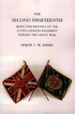 Second Nineteenth, Being the History of the 2/19th London Regiment 2005 (Hardback)