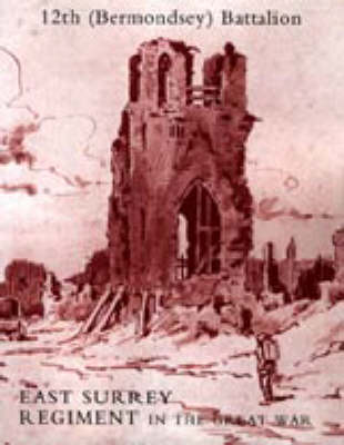 History of the 12th (Bermondsey) Battalion East Surrey Regiment (Hardback)