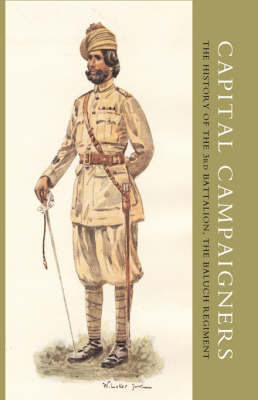 Capital Campaigners, the History of the 3rd Battalion (Queen Mary's Own) the Baluch Regiment (Hardback)