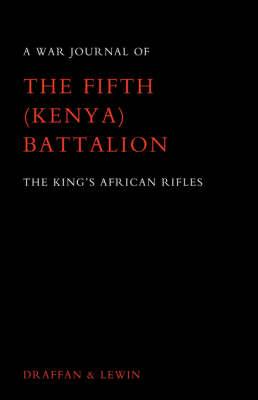 War Journal of the Fifth (Kenya) Battalion the King's African Rifles 1939-1945 (Hardback)