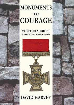 Monuments to Courage: Victoria Cross Headstones & Memorials (Paperback)
