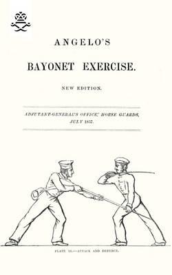 Angelo's Bayonet Exercises, 1857 (Paperback)