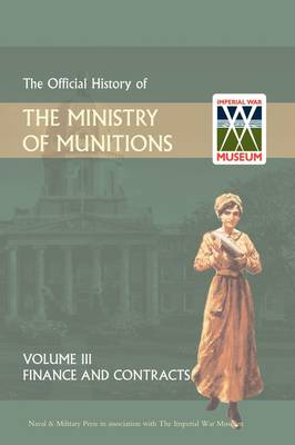 Official History of the Ministry of Munitions Volume III: Finance and Contracts (Hardback)