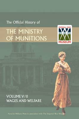 Official History of the Ministry of Munitionsvolume V: Wages and Welfare Part 2 (Hardback)