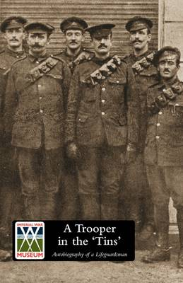 "A Trooper in the ""Tins"": Autobiography of a Lifeguardsman (Paperback)"