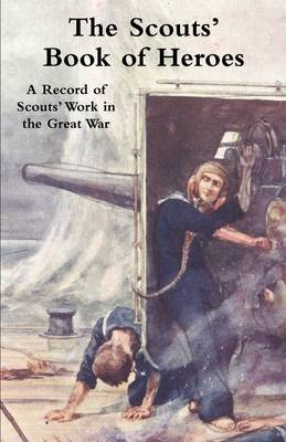 Scouts' Book of Heroes: A Record of Scouts' Work in the Great War (Paperback)