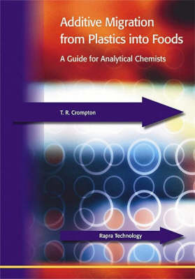 Additive Migration from Plastics into Foods: A Guide for the Analytical Chemist (Hardback)