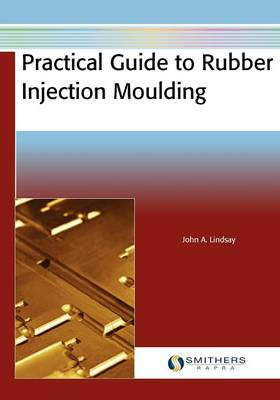 Practical Guide to Rubber Injection Moulding (Paperback)